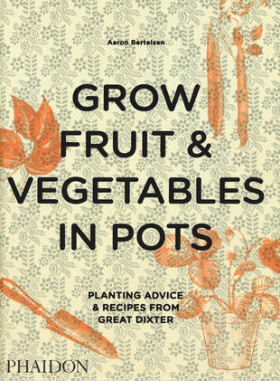 copertina Grow fruit & vegetables in pots. Planting advice & recipes from great dixter