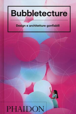 copertina Bubbletecture. Design e architetture gonfiabili. Ediz. illustrata