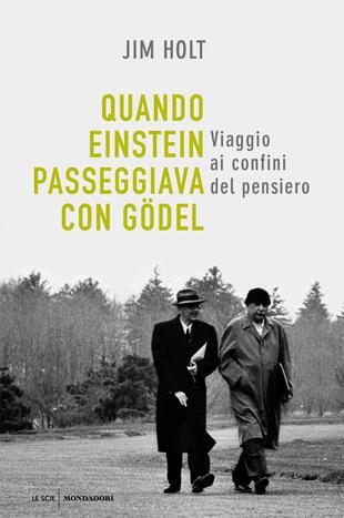 copertina Quando Einstein passeggiava con Gödel. Viaggio ai confini del pensiero