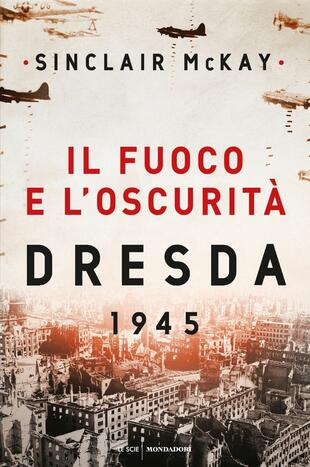 copertina Il fuoco e l'oscurità. Dresda 1945