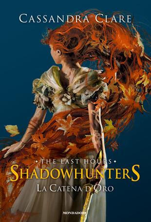 copertina La catena d'oro. Shadowhunters. The last hours. Ediz. speciale