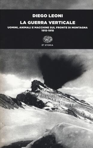 copertina La guerra verticale. Uomini, animali e macchine sul fronte di montagna. (1915-1918)