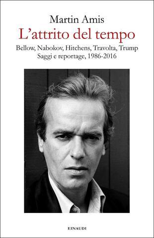 copertina L' attrito del tempo. Bellow, Nabokov, Hitchens, Travolta, Trump. Saggi e reportage, 1986-2016