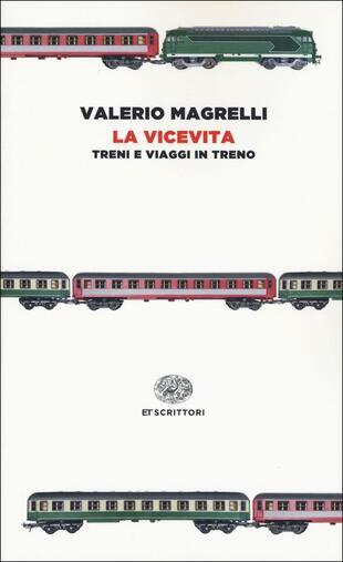copertina La vicevita. Treni e viaggi in treno