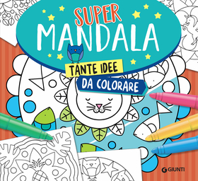 Supermandala. Tante idee da colorare