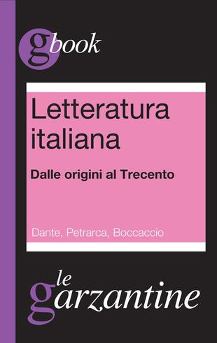 copertina Letteratura italiana. Dalle origini al Trecento. Dante, Petrarca, Boccaccio