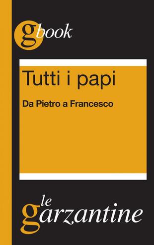 copertina Tutti i papi. Da Pietro a Francesco