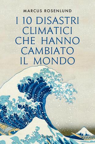 copertina I 10 disastri climatici che hanno cambiato il mondo