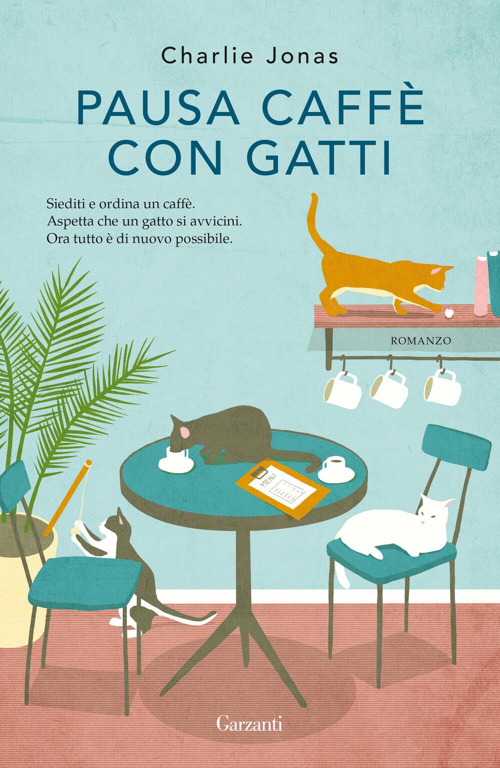 """Pausa caffè con gatti"""" di Charlie Jonas - Brossura - NARRATORI MODERNI - Il  Libraio"""