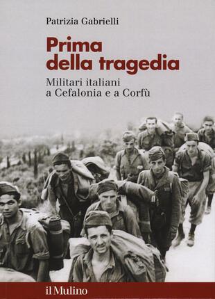 copertina Prima della tragedia. Militari italiani a Cefalonia e a Corfù