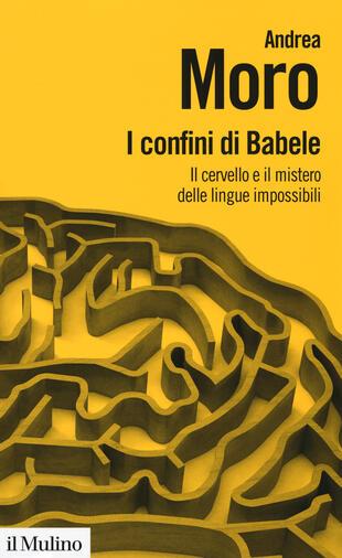 copertina I confini di Babele. Il cervello e il mistero delle lingue impossibili