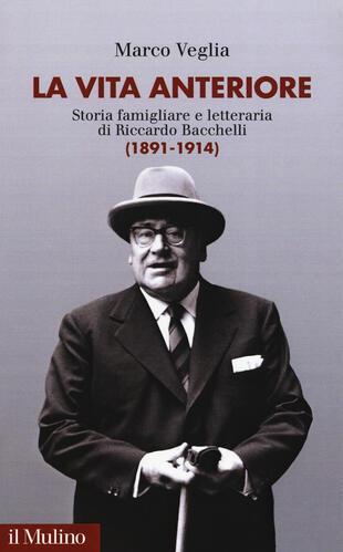 copertina La vita anteriore. Storia famigliare e letteraria di Riccardo Bacchelli (1891-1914)