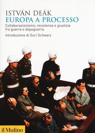 copertina Europa a processo. Collaborazionismo, resistenza e giustizia fra guerra e dopoguerra