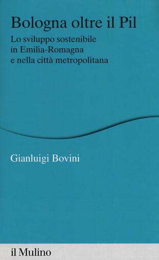 copertina Bologna oltre il PIL. Lo sviluppo sostenibile in Emilia-Romagna e nella città metropolitana