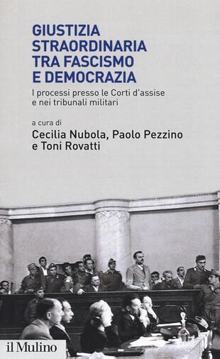 copertina Giustizia straordinaria tra fascismo e democrazia. I processi presso le Corti d'assise e nei tribunali militari