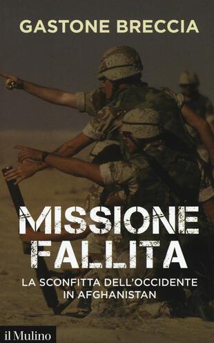 copertina Missione fallita. La sconfitta dell'Occidente in Afghanistan