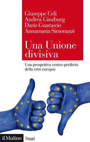 copertina Una Unione divisiva. Una prospettiva centro-periferia della crisi europea