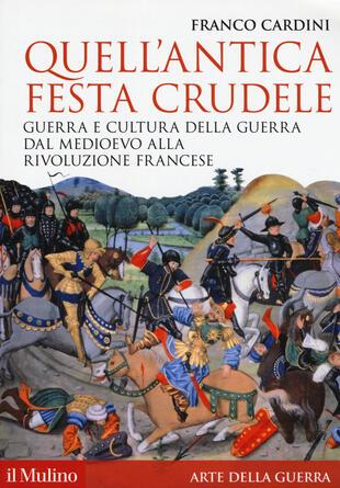 copertina Quell'antica festa crudele. Guerra e cultura della guerra dal Medioevo alla Rivoluzione francese