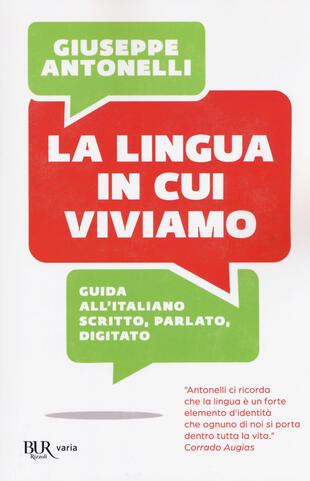 copertina La lingua in cui viviamo. Guida all'italiano scritto, parlato, digitato