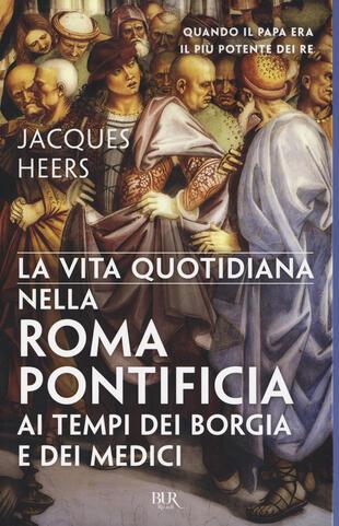 copertina La vita quotidiana nella Roma pontificia ai tempi dei Borgia e dei Medici