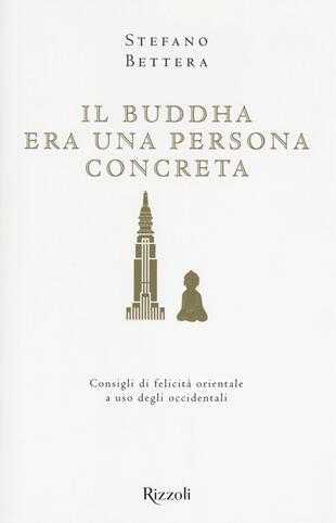 copertina Il Buddha era una persona concreta. Consigli di felicità orientale a uso degli occidentali