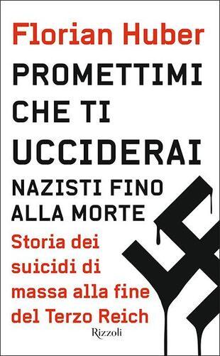 copertina Promettimi che ti ucciderai. Nazisti fino alla morte. Storia dei suicidi di massa alla fine del Terzo Reich