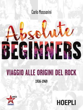 Absolute beginners. Viaggio alle origini del rock 1936-1969