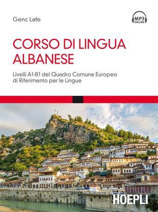 copertina Corso di lingua albanese. Livelli A1-B1 del quadro comune europeo di riferimento per le lingue. Con Contenuto digitale per download e accesso on line