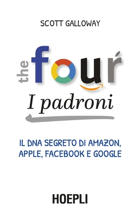 The four. I padroni. Il dna segreto di Amazon, Apple, Facebook e Google