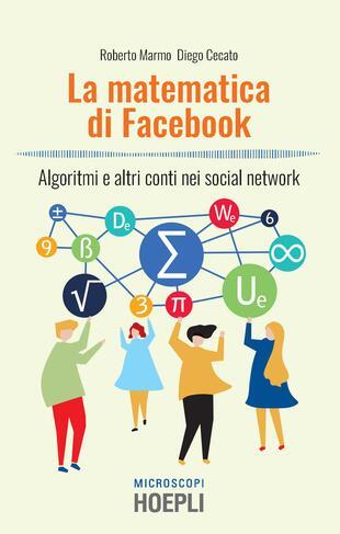 copertina La matematica di Facebook. Algoritmi e altri conti nei social network