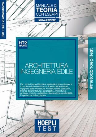 copertina Hoepli Test. Architettura e Ingegneria edile. Manuale di teoria con esempi. Per i test di ammissione all'università