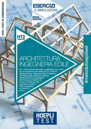 copertina Hoepli Test. Architettura e Ingegneria edile. Esercizi e simulazioni. Per la preparazione ai test di ammissione ai corsi di laurea. Nuova ediz.