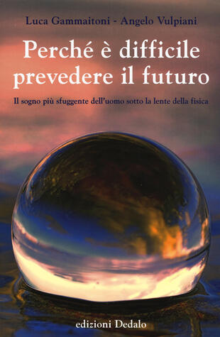 copertina Perché è difficile prevedere il futuro. Il sogno più sfuggente dell'uomo sotto la lente della fisica