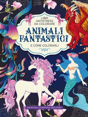 copertina Libri antistress da colorare. Animali fantastici e come colorarli