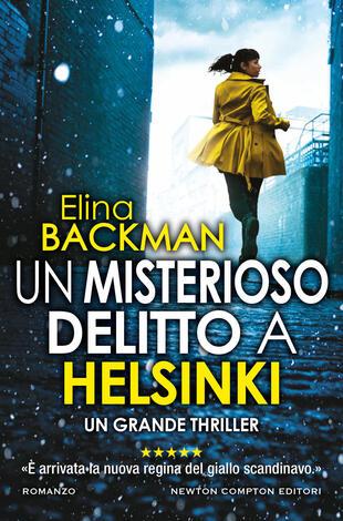 """Un misterioso delitto a Helsinki"""" di Elina Backman - Cartonato - Nuova  Narrativa Newton - Il Libraio"""