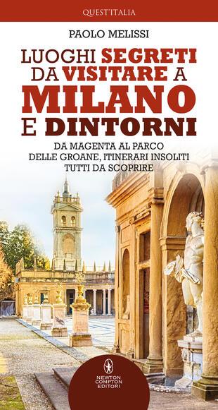 copertina Luoghi segreti da visitare a Milano e dintorni