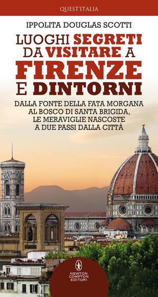 copertina Luoghi segreti da visitare a Firenze e dintorni