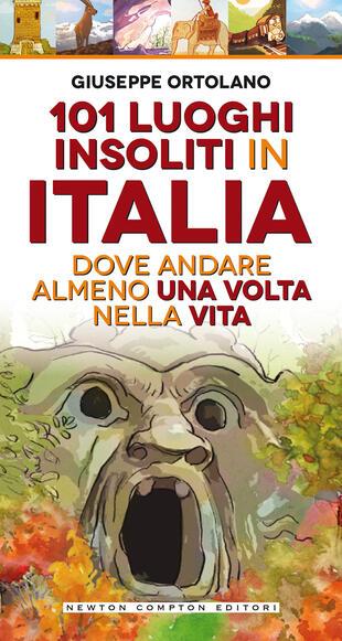 copertina 101 luoghi insoliti in Italia dove andare almeno una volta n
