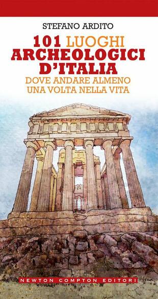 copertina 101 luoghi archeologici d'Italia dove andare almeno una volta nella vita