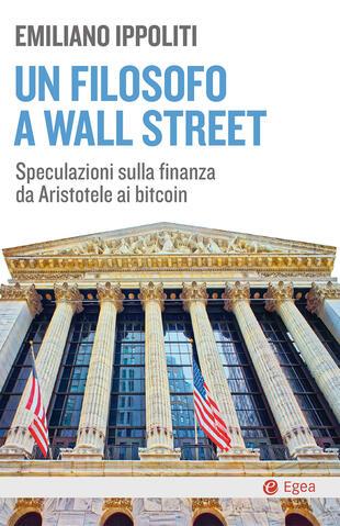 copertina Un filosofo a Wall Street. Speculazioni sulla finanza da Aristotele ai bitcoin