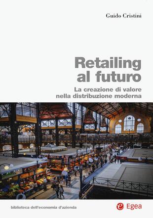 copertina Retailing al futuro. La creazione di valore nella distribuzione moderna