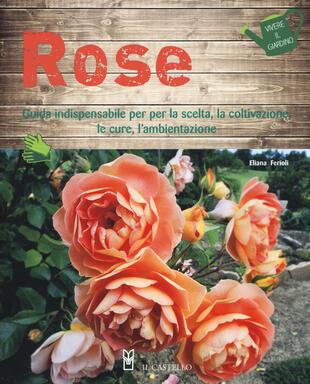 copertina Rose. Guida indispensabile per la scelta, la coltivazione, le cure, l'ambientazione. Ediz. a colori