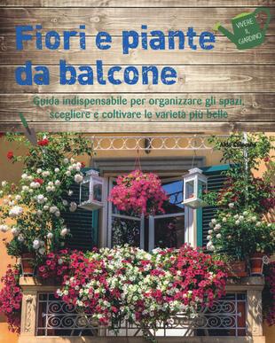 copertina Fiori e piante da balcone. Guida indispensabile per organizzare gli spazi, scegliere e coltivare le varietà più belle. Ediz. a colori