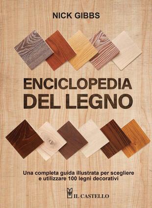 copertina Enciclopedia del legno. Una guida completa illustrata per scegliere ed utilizzare 100 legni. Ediz. a spirale