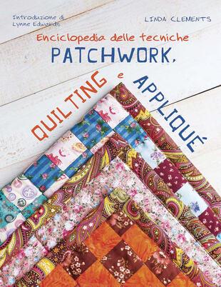 copertina Enciclopedia delle tecniche patchwork, quilting e appliqué