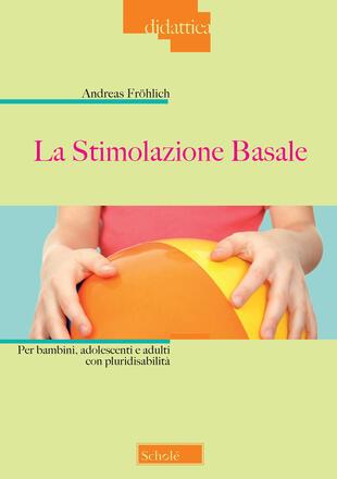 copertina La stimolazione basale. Per bambini, adolescenti e adulti con pluridisabilità