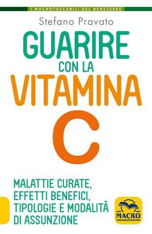 copertina Guarire con la vitamina C. Malattie curate, effetti benefici, tipologie e modalità d'assunzione