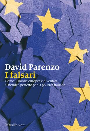 copertina I falsari. Come l'Unione europea è diventata il nemico perfetto per la politica italiana