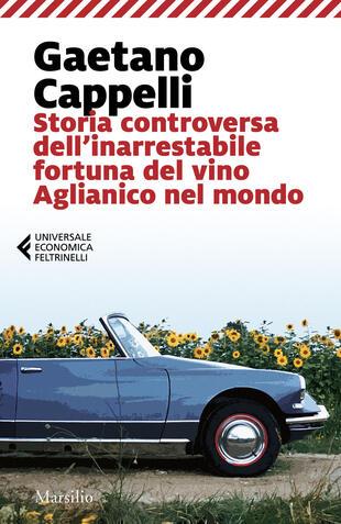 copertina Storia controversa dell'inarrestabile fortuna del vino Aglianico nel mondo