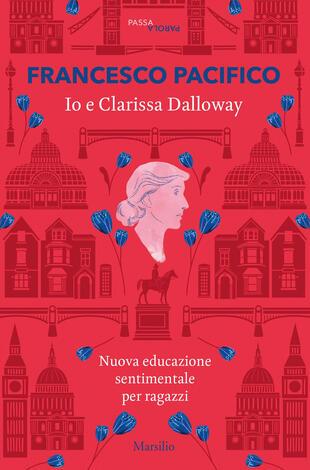 copertina Io e Clarissa Dalloway. Nuova educazione sentimentale per ragazzi